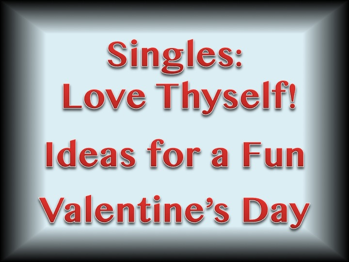Your single woman travel guide singles love thyself for Valentines day trip ideas